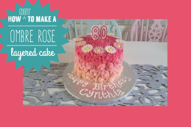 how not to make ombre rose cake.jpg
